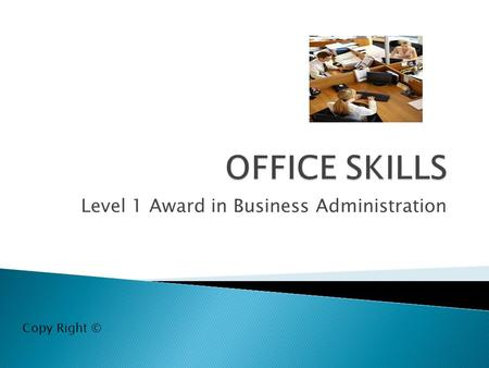 Level 1 Award in Business Administration Copy Right ©