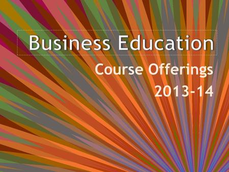Course Offerings 2013-14 -Business—it's everywhere! What career are you interested in? – Accountant – Financial planner – Sales – Manager – Business.