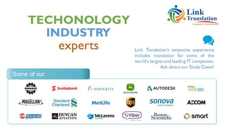 TECHONOLOGY experts INDUSTRY Some of our clients Link Translation's extensive experience includes translation for some of the world's largest and leading.