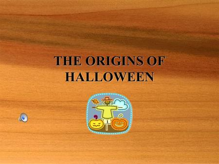 THE ORIGINS OF HALLOWEEN. The Origins  The Celts who lived 2000 years ago in the lands we now call Ireland, the United Kingdom, and northern France,