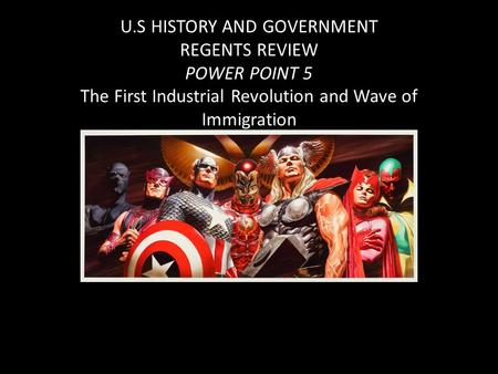 U.S HISTORY AND GOVERNMENT REGENTS REVIEW POWER POINT 5 The First Industrial Revolution and Wave of Immigration.