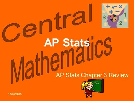10/25/2015 AP Stats AP Stats Chapter 3 Review. Fix countdowns.
