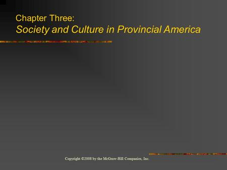 Copyright ©2008 by the McGraw-Hill Companies, Inc. Chapter Three: Society and Culture in Provincial America.