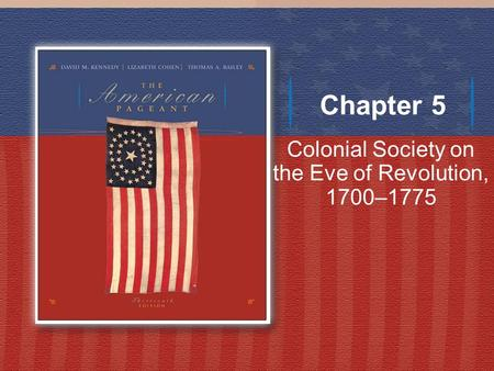 Chapter 5 Colonial Society on the Eve of Revolution, 1700–1775.