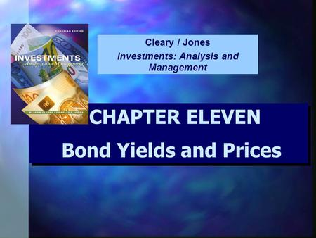 CHAPTER ELEVEN Bond Yields and Prices CHAPTER ELEVEN Bond Yields and Prices Cleary / Jones Investments: Analysis and Management.