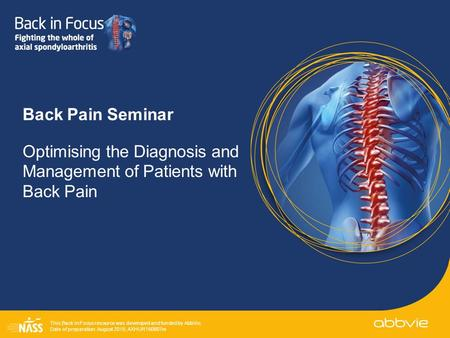 This Back in Focus resource was developed and funded by AbbVie. Date of preparation: August 2015; AXHUR150807m Back Pain Seminar Optimising the Diagnosis.