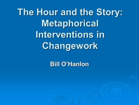 The Hour and the Story: Metaphorical Interventions in Changework Bill O'Hanlon.