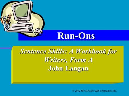 © 2002 The McGraw-Hill Companies, Inc. Sentence Skills: A Workbook for Writers, Form A John Langan Run-Ons.