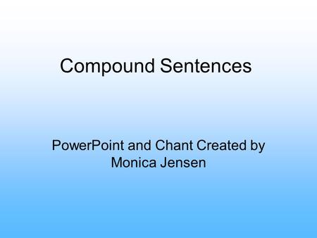Compound Sentences PowerPoint and Chant Created by Monica Jensen.