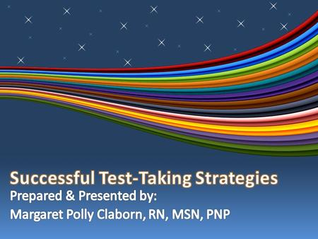 Selected Reference Nugent, P.M. and Vitale, B.A. (2004). Test Success, 4 th Edition. FA Davis Company: Philadelphia 2.