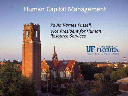 Human Capital Management Paula Varnes Fussell, Vice President for Human Resource Services.