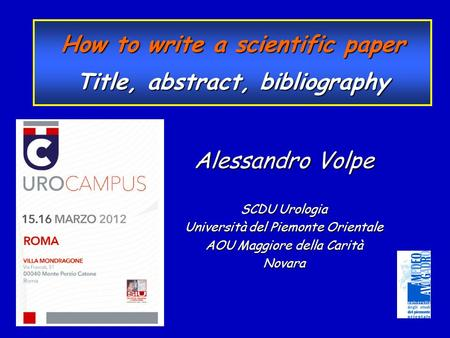 Alessandro Volpe SCDU Urologia Università del Piemonte Orientale AOU Maggiore della Carità Novara How to write a scientific paper Title, abstract, bibliography.
