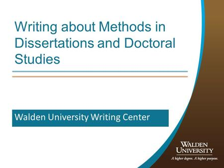 Writing about Methods in Dissertations and Doctoral Studies Walden University Writing Center.
