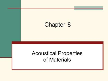 Acoustical Properties of Materials Chapter 8. Mehta, Scarborough, and Armpriest : Building Construction: Principles, Materials, and Systems © 2008 Pearson.