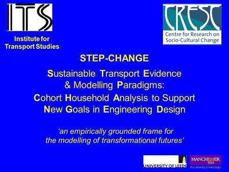 STEP-CHANGE Sustainable Transport Evidence & Modelling Paradigms: Cohort Household Analysis to Support New Goals in Engineering Design 'an empirically.