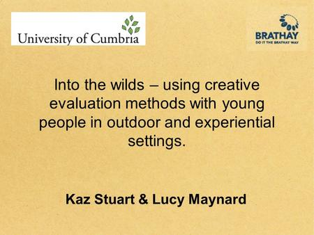Into the wilds – using creative evaluation methods with young people in outdoor and experiential settings. Kaz Stuart & Lucy Maynard.