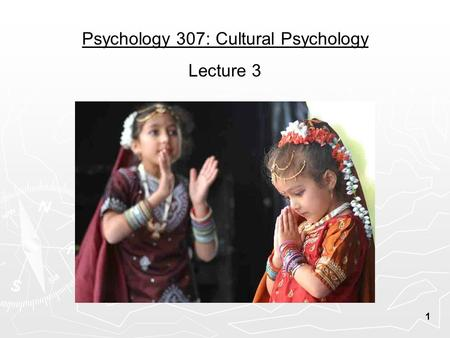 1 Psychology 307: Cultural Psychology Lecture 3. 2 Research Methods 1.What research methods do cultural psychologists use? (continued) 2.What unique methodological.