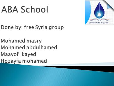 Done by: free Syria group Mohamed masry Mohamed abdulhamed Maayof kayed Hozayfa mohamed.