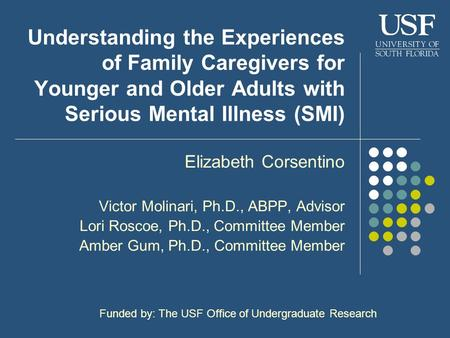 Understanding the Experiences of Family Caregivers for Younger and Older Adults with Serious Mental Illness (SMI) Elizabeth Corsentino Victor Molinari,