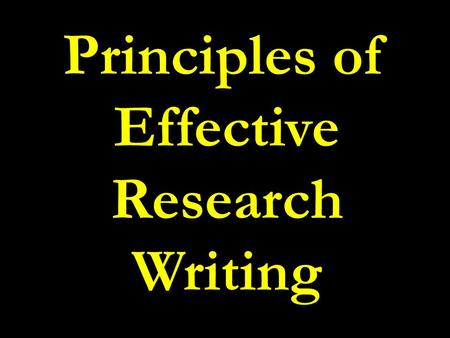 Principles of Effective Research Writing. How to write it? All data should be on hand. Organize all data. Structure your report. Title, section heading,