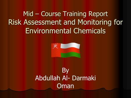 Mid – Course Training Report Risk Assessment and Monitoring for Environmental Chemicals By Abdullah Al- Darmaki Oman.
