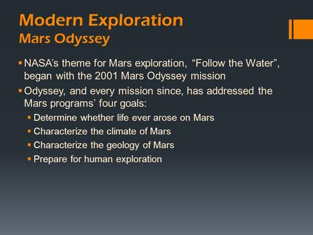 "Modern Exploration Mars Odyssey  NASA's theme for Mars exploration, ""Follow the Water"", began with the 2001 Mars Odyssey mission  Odyssey, and every."