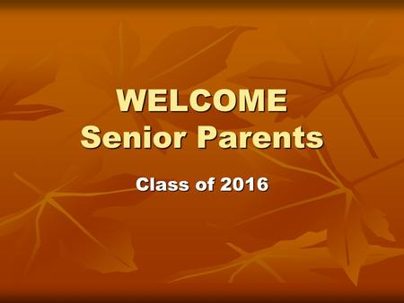 WELCOME Senior Parents Class of 2016. Countdown to Graduation May 15Online Class Deadline May 15Online Class Deadline May 16-19Final Exams May 16-19Final.