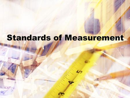 Standards of Measurement Standards Covered PS-1.3 Use scientific instruments to record measurement data in appropriate metric units that reflect the.