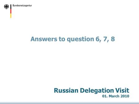 Answers to question 6, 7, 8 Russian Delegation Visit 01. March 2010.