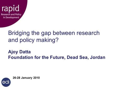 Bridging the gap between research and policy making? Ajoy Datta Foundation for the Future, Dead Sea, Jordan Civil Society Partnerships Programme 26-28.