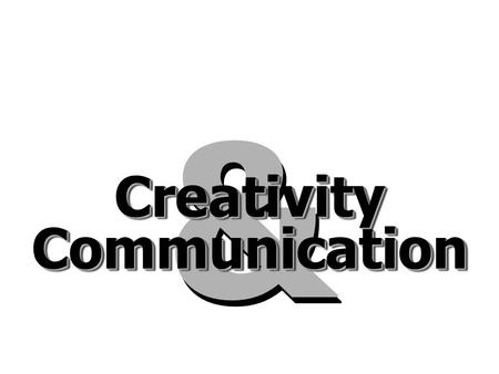 & & CreativityCreativity CommunicationCommunication.