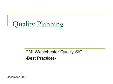 Quality Planning PMI Westchester Quality SIG -Best Practices- December 2007.