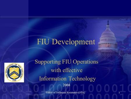 Office of Technical Assistance (OTA)1 FIU Development Supporting FIU Operations with effective Information Technology 2004.