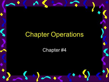Chapter Operations Chapter #4.