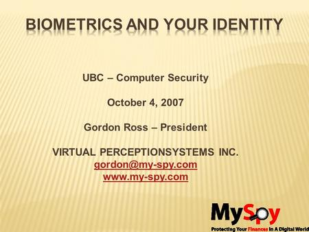 UBC – Computer Security October 4, 2007 Gordon Ross – President VIRTUAL PERCEPTIONSYSTEMS INC.