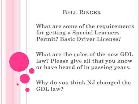B ELL R INGER What are some of the requirements for getting a Special Learners Permit? Basic Driver License? What are the rules of the new GDL law? Please.