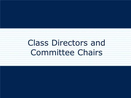 "Class Directors and Committee Chairs. Both Class Directors and Committee Chairs are ""Leaders of Leaders."" Committee chairs and class directors spend their."