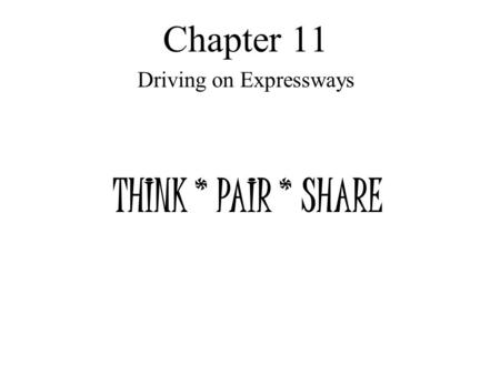 Chapter 11 Driving on Expressways THINK * PAIR * SHARE.