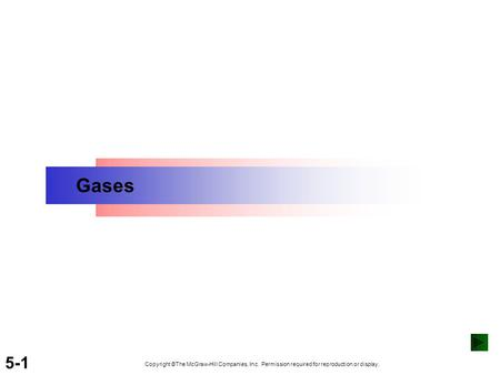 5-1 Gases Copyright ©The McGraw-Hill Companies, Inc. Permission required for reproduction or display.
