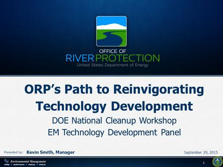 11 Presented by: Kevin Smith, Manager September 29, 2015 ORP's Path to Reinvigorating Technology Development DOE National Cleanup Workshop EM Technology.