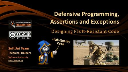 Defensive Programming, Assertions and Exceptions Designing Fault-Resistant Code SoftUni Team Technical Trainers Software University