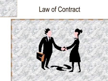 Law of Contract. Contract Contract - All Agreement enforceable by Law is a Contract. Enforceable by Law – Aggrieved party can approach Court of Law.