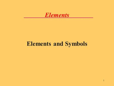 1 Elements Elements and Symbols. LecturePLUS Timberlake2 Elements Pure substances that cannot be separated into different substances by ordinary processes.