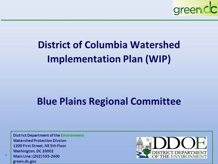 District of Columbia Watershed Implementation Plan (WIP) Blue Plains Regional Committee 1 District Department of the Environment Watershed Protection Divsion.