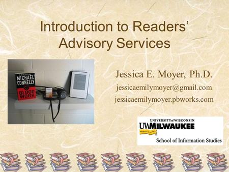 Introduction to Readers' Advisory Services Jessica E. Moyer, Ph.D. jessicaemilymoyer.pbworks.com.