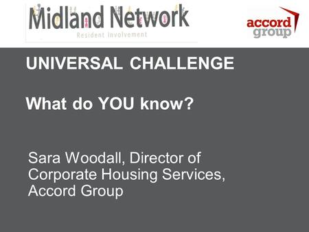 Author Title Author Name UNIVERSAL CHALLENGE What do YOU know? Sara Woodall, Director of Corporate Housing Services, Accord Group.