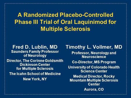 A Randomized Placebo-Controlled Phase III Trial of Oral Laquinimod for Multiple Sclerosis Timothy L. Vollmer, MD Professor, Neurology and Neuroscience.