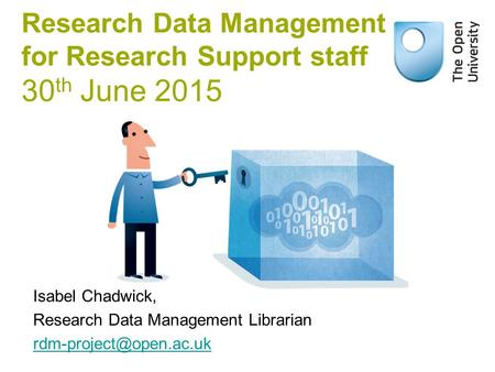 Research Data Management for Research Support staff 30 th June 2015 Isabel Chadwick, Research Data Management Librarian