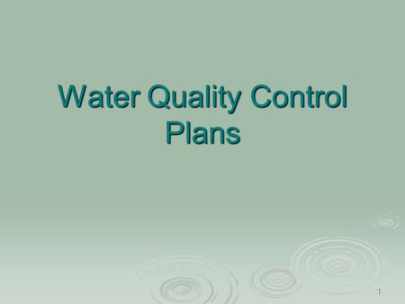 1 <strong>Water</strong> <strong>Quality</strong> Control Plans. 2  Regional WQ Control Plan = Basin Plan  10 Regional <strong>Water</strong> <strong>Quality</strong> Control Plans 9 Regions in CA 9 Regions in CA Region.