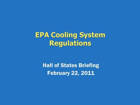 EPA Cooling System Regulations Hall of States Briefing February 22, 2011.